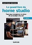 Le grand livre du home studio - 2e éd. - Tout pour enregistrer et mixer de la musique chez soi: Tout pour enregistrer et mixer de la musique chez soi