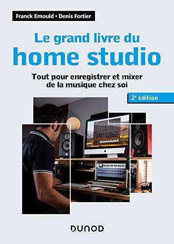 Le grand livre du home studio - 2e éd. : Tout pour enregistrer et mixer de la musique chez soi (Audio-Photo-Vidéo) (French Edition)