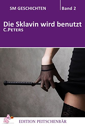 Die Sklavin wird benutzt (SM Geschichten 2)