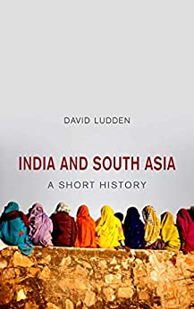 India and South Asia: A Short History by [David Ludden]
