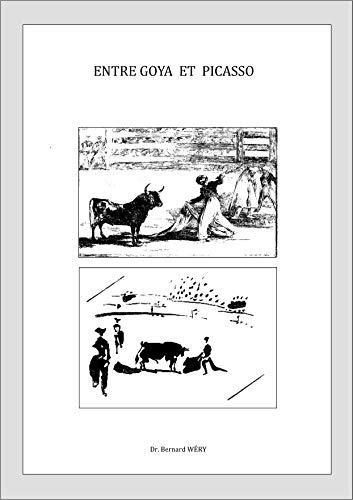 Entre Goya et Picasso.: Avec la tauromachie pour sujet commun, petite réflexion sur les deux faces d'une même pièce. (French Edition)