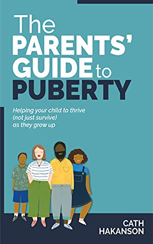 The Parent's Guide to Puberty: Proven Parenting Tips for Talking About Sex, Body Maturation and Teen Anxiety (English Edition)