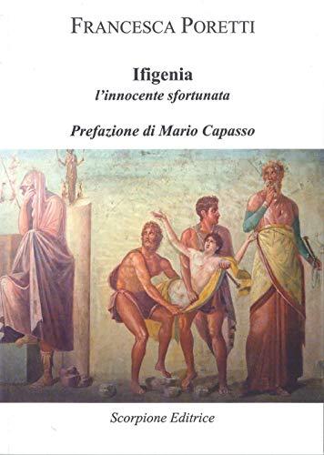 Ifigenia. L'innocente sfortunata ~ La danza classica tra arte e scienza. Nuova ediz. Con espansione online PDF Books