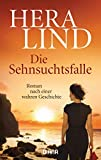Die Sehnsuchtsfalle: Roman nach einer wahren Geschichte - Hera Lind