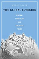 The Global Interior: Mineral Frontiers and American Power