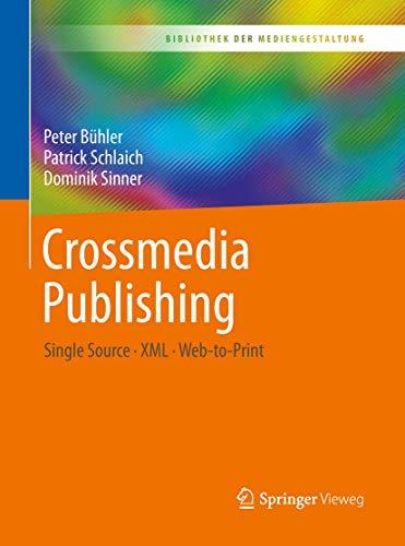 Crossmedia Publishing: Single Source – XML – Web-to-Print (Bibliothek der Mediengestaltung)