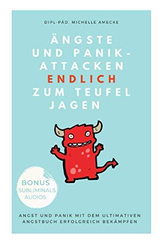 Ängste und Panikattacken endlich zum Teufel jagen!: Angst und Panik mit dem ultimativen Angstbuch erfolgreich bekämpfen.