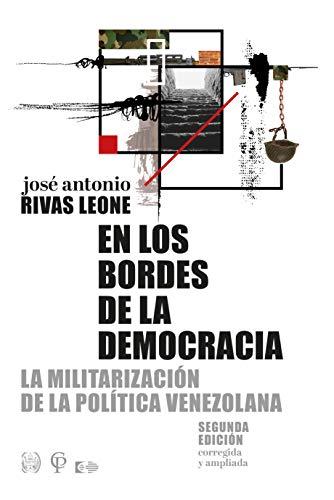 En los bordes de la democracia: La militarización de la política venezolana (Spanish Edition)