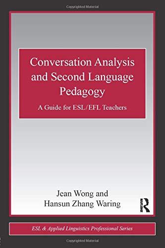 Conversation Analysis and Second Language Pedagogy: A Guide for ESL/ EFL Teachers (ESL & Applied Linguistics...