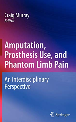 Compare Textbook Prices for Amputation, Prosthesis Use, and Phantom Limb Pain: An Interdisciplinary Perspective 2010 Edition ISBN 9780387874616 by Murray, Craig
