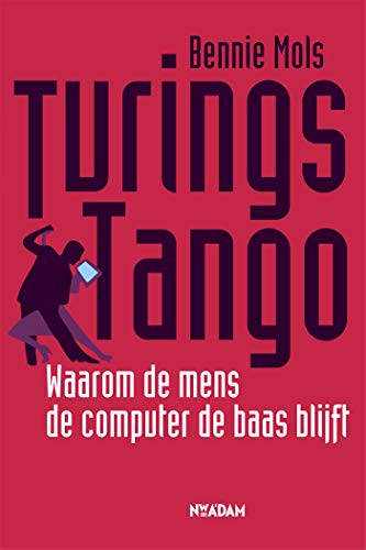 Turing s tango: waarom de mens de computer de baas blijft (Dutch Edition)