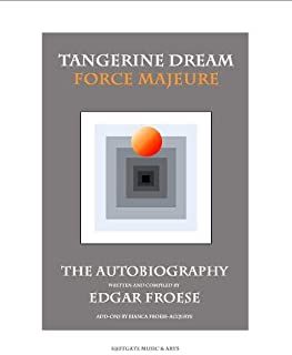 Tangerine Dream Force Majeure: The Autobiography by Edgar Froese