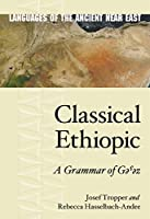Classical Ethiopic: A Grammar of G???z (Languages of the Ancient Near East)