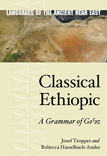 Compare Textbook Prices for Classical Ethiopic: A Grammar of Gəˁəz Languages of the Ancient Near East  ISBN 9781575068411 by Tropper, Josef,Hasselbach-Andee, Rebecca