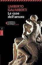 Scaricare Libri Umberto Galimberti Le cose dell'amore: Opere 15 PDF