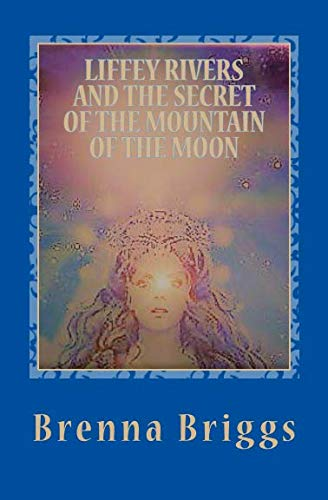Liffey Rivers and the Secret of the Mountain of the Moon (The Liffey Rivers Irish Dancer Mysteries)