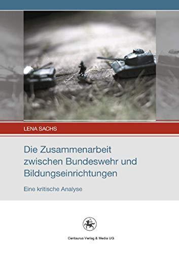 Die Zusammenarbeit zwischen Bundeswehr und Bildungseinrichtungen: Eine kritische Analyse (Soziale Analysen und Interventionen (1), Band 1)