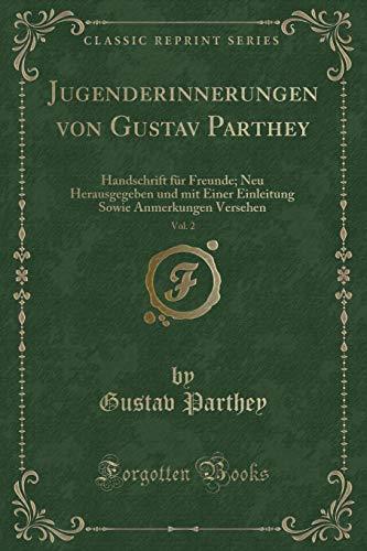 Jugenderinnerungen von Gustav Parthey, Vol. 2: Handschrift für Freunde; Neu Herausgegeben und mit Einer Einleitung Sowie Anmerkungen Versehen (Classic Reprint)