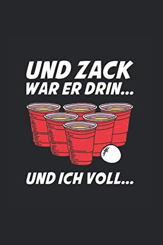 Und zack war er drin und ich voll: Notizbuch mit Inhaltsverzeichnis A5 6x9 Zoll Liniert Beer Pong Geschenk Bier Pong Trinkspruch München Geschenkidee Trinkspiel Party Sauftour Saufspiel Notizheft