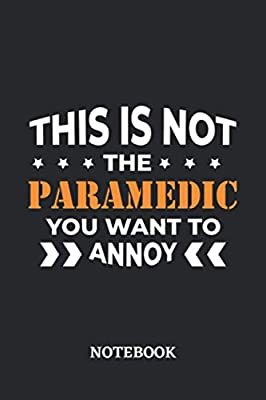 This is not the Paramedic you want to annoy Notebook: 6x9 inches - 110 blank numbered pages • Greatest Passionate working Job Journal • Gift, Present Idea by Independently published