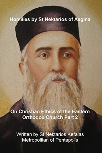 Homilies by St Nektarios of Aegina: Volume 6 Christian Ethics of the Eastern Orthodox Church Part 2 (St George Monastery)