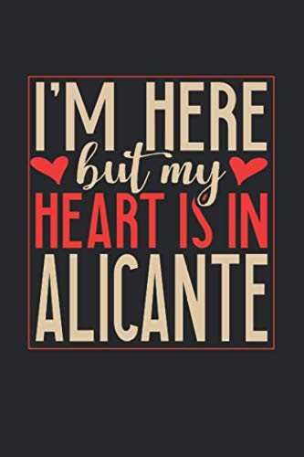 I`m here but my heart is in Alicante: 6x9 | notebook | dot grid | city of birth | Spain