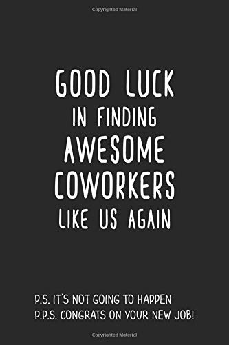Good Luck In Finding Awesome Coworkers Like Us Again: Gag Coworker Farewell New Job Notebok Journal