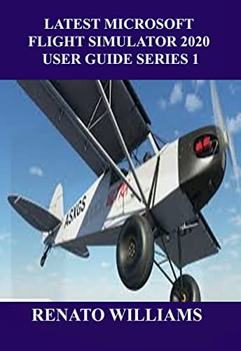 LATEST MICROSOFT FLIGHT SIMULATOR 2020 USER GUIDE SERIES 1: The guide that encompasses everything you need to know about Microsoft flight simulator 2020 is here (English Edition)