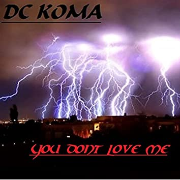 you dont love me. DC KOMA