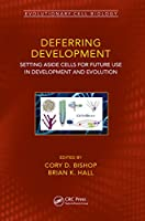 Deferring Development: Setting Aside Cells for Future Use in Development and Evolution (Evolutionary Cell Biology)