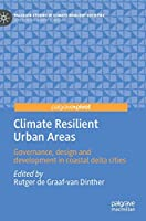 Climate Resilient Urban Areas: Governance, design and development in coastal delta cities (Palgrave Studies in Climate Resilient Societies)