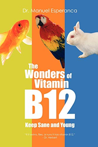 The Wonders OF Vitamin B12: Keep Sane and Young