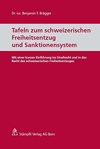 Tafeln zum schweizerischen Freiheitsentzug und Sanktionensystem: Mit einer kurzen Einführung ins Strafrecht und in das Recht des schweizerischen Freiheitsentzuges