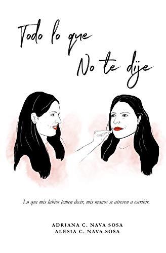TODO LO QUE NO TE DIJE de Adriana Nava Sosa