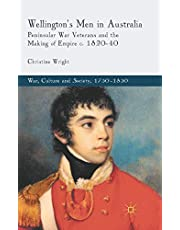 Wellington's Men in Australia: Peninsular War Veterans and the Making of Empire c.1820-40 (War, Culture and Society, 1750 –1850)