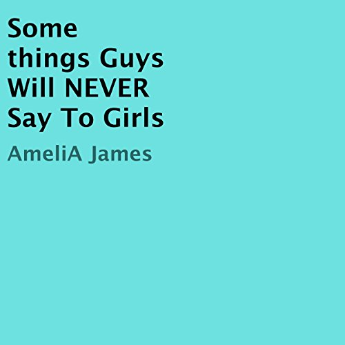 Some Things Guys Will Never Say to Girls audiobook cover art
