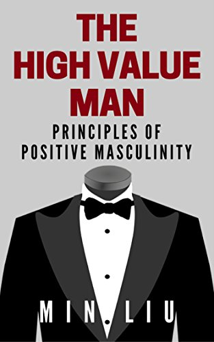 The High Value Man: Principles of Positive Masculinity (English Edition)