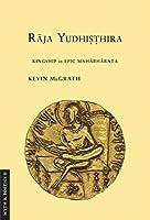 Raja Yudhisthira: Kingship in Epic Mahabharata (Myth and Poetics II)