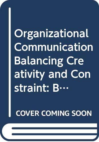 Organizational Communication Balancing Creativity and Constraint: Balancing Creativity and Constraint