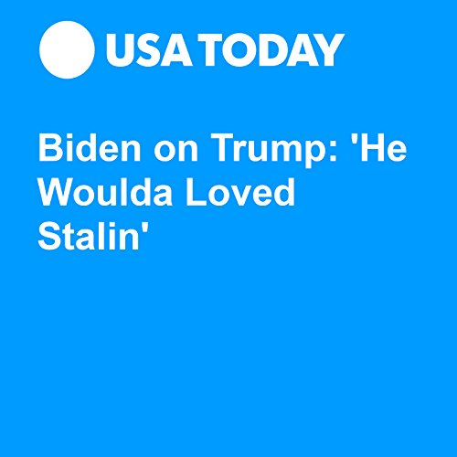 Biden on Trump: 'He Woulda Loved Stalin' audiobook cover art