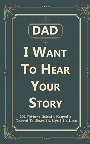 Dad, I Want to Hear Your Story: 101 Father's Guided & Keepsake Journal...