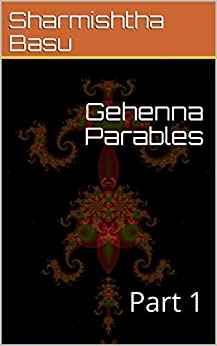Gehenna Parables: Part 1 by [Sharmishtha Basu, Troy David Loy]