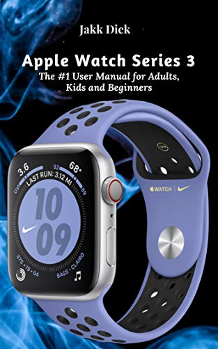 Apple Watch Series 3 : The #1 User Manual for Adults, Kids and Beginners (English Edition)