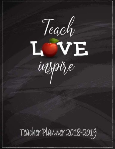 Teacher Planner 2018-2019 Teach Love Inspire: Teacher Planner, Lesson Planner and Record Book. Yearly Goal & Record Professional Development, Plan ... 365 Planner Diary Journal School Academic)
