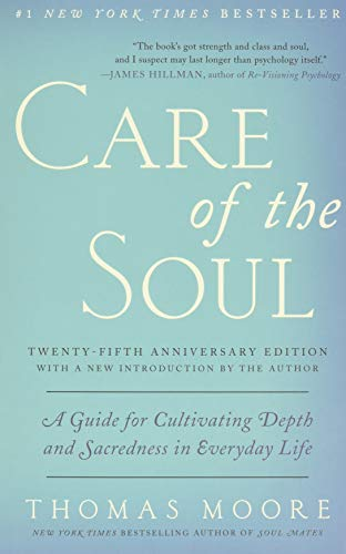 Care of the Soul, Twenty-fifth Anniversary Ed: A Guide for Cultivating Depth and Sacredness in Every