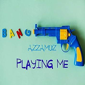 Playing me