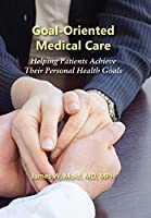 Goal-Oriented Medical Care: Helping Patients Achieve Their Personal Health Goals