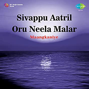 "Maangkaniye (From ""Sivappu Aatril Oru Neela Malar"") - Single"