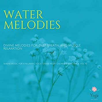 Water Melodies (Divine Melodies For Deep Breath And Muscle Relaxation) (Serene Music For A Relaxing Yoga, Stress Relief, Calmness And Peace, Vol. 10)