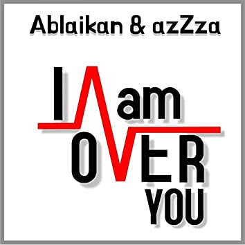 I Am over You (feat. AzZza)